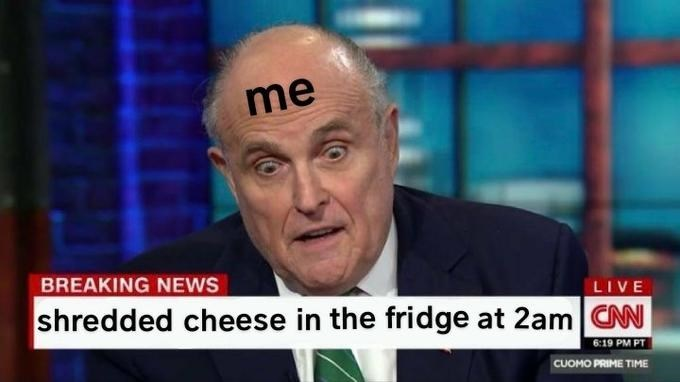 News - me BREAKING NEWS LIVE shredded cheese in the fridge at 2am CN 6:19 PM PT CUOMO PRIME TIME
