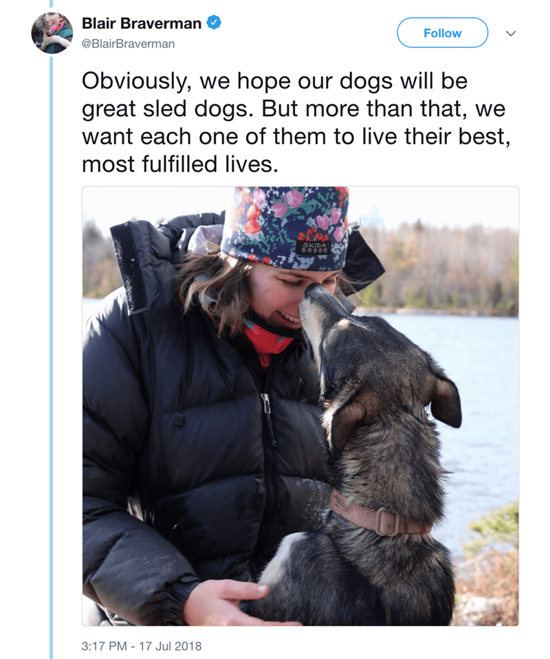 Canidae - Blair Braverman Follow @BlairBraverman Obviously, we hope our dogs will be great sled dogs. But more than that, we want each one of them to live their best, most fulfilled lives. SKIDA 3:17 PM 17 Jul 2018