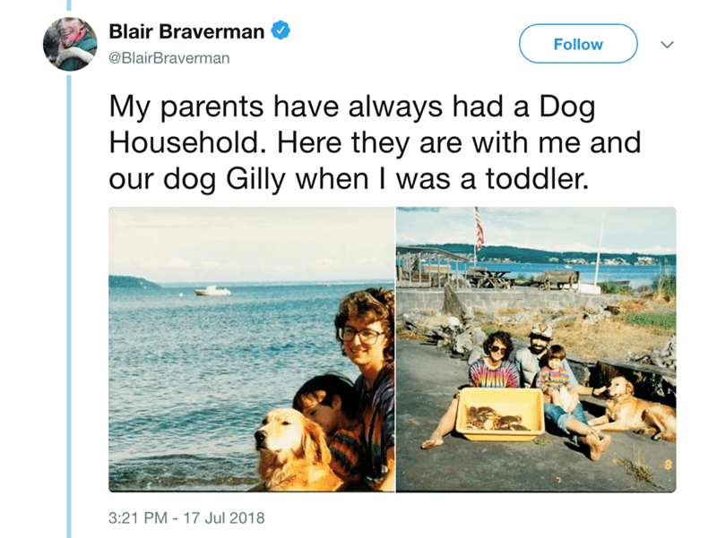 Text - Blair Braverman Follow @BlairBraverman My parents have always had a Dog Household. Here they are with me and our dog Gilly when I was a toddler. 3:21 PM 17 Jul 2018