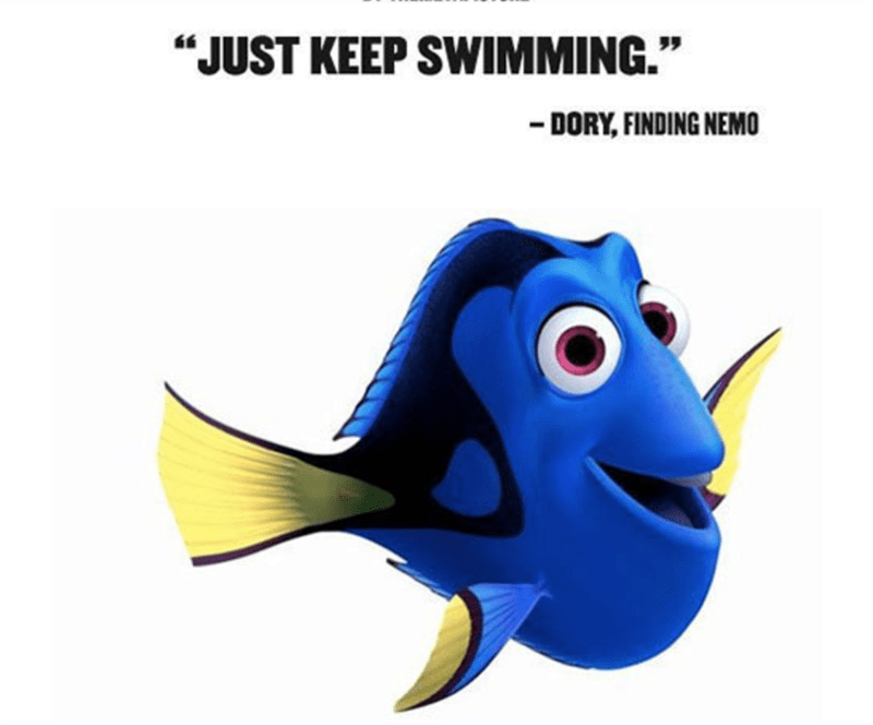 "Fish - ""JUST KEEP SWIMMING."" -DORY, FINDING NEMO"