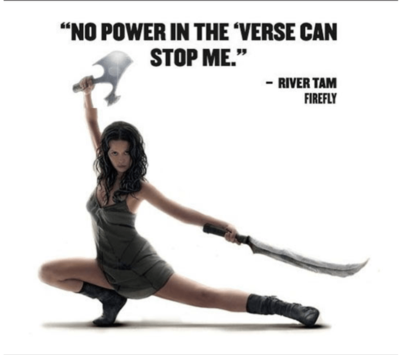 "Leg - ""NO POWER IN THE 'VERSE CAN STOP ME."" - RIVER TAM FIREFLY"