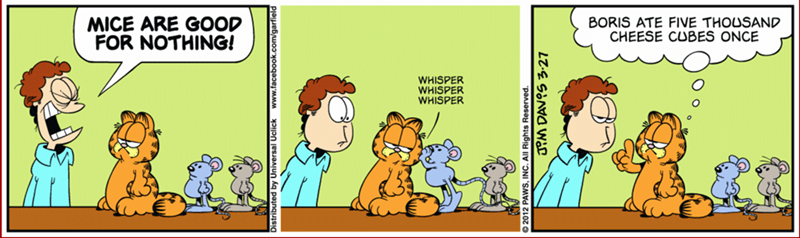 Cartoon - MICE ARE GOOD FOR NOTHING! BORIS ATE FIVE THOUSAND CHEESE CUBES ONCE WHISPER WHISPER WHISPER Universal Uclick PAWS, INC. All Rights Reserved. M DAVOS 3-27