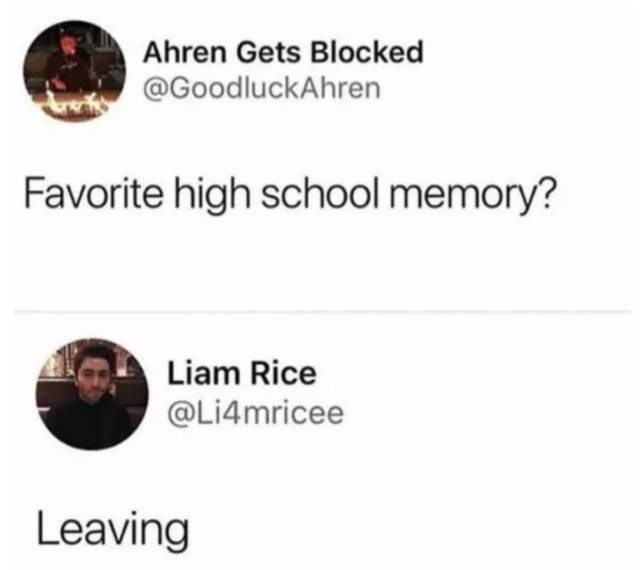 Text - Ahren Gets Blocked @GoodluckAhren Favorite high school memory? Liam Rice @Li4mricee Leaving