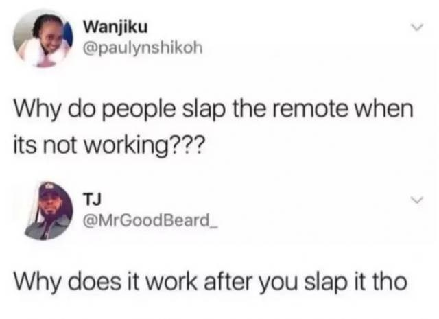 Text - Wanjiku @paulynshikoh Why do people slap the remote when its not working??? TJ @MrGoodBeard Why does it work after you slap it tho
