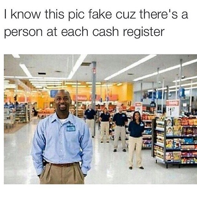 "Pic of Walmart employees standing in front of each register with the caption, ""I know this pic fake cause there's a persona t each cash register"""