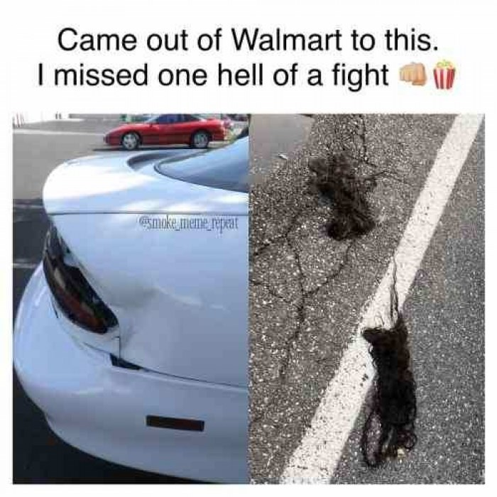 Walmart Meme - Transport - Came out of Walmart to this. I missed one hell of a fight Esmoke meme repeat