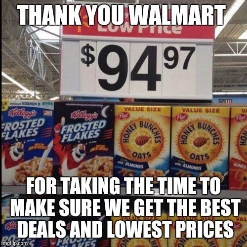 Walmart Meme - Advertising - THANK YOU WALMART TICE $94 97 VITAMIND VALUE SIZE Post Kolayg'e VALUE SIZE VA Kilayge Post Past FROSTED FLAKES FROSTED FLAKES OATS OATS ALMONDS withALMONDS HONEY FOR TAKING THETIME TO MAKE SURE WE GET THE BEST DEALS AND LOWEST PRICES VAL ast CFROTEC imgflip.com JUNCHES PANCHE NE