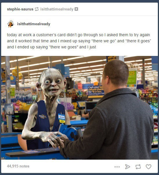 """Walmart Meme - Product - stephie-saurus isitthattimealready isitthattimealready today at work a customer's card didn't go through so I asked them to try again and it worked that time and I mixed up saying """"there we go"""" and """"there it goes"""" and I ended up saying """"there we goes"""" and I just estal $25 Cash your ta refund check for 6 or less Oeckong 00 44,915 notes"""