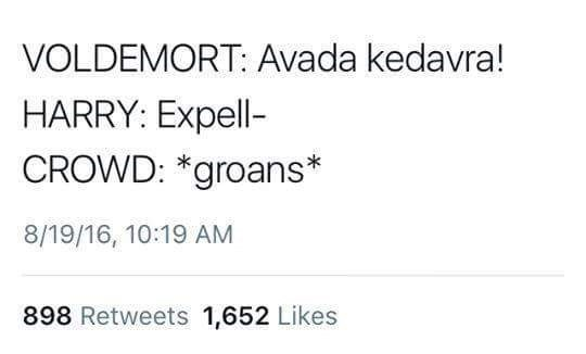 Text - VOLDEMORT: Avada kedavra! HARRY: Expell- CROWD: *groans* 8/19/16, 10:19 AM 898 Retweets 1,652 Likes