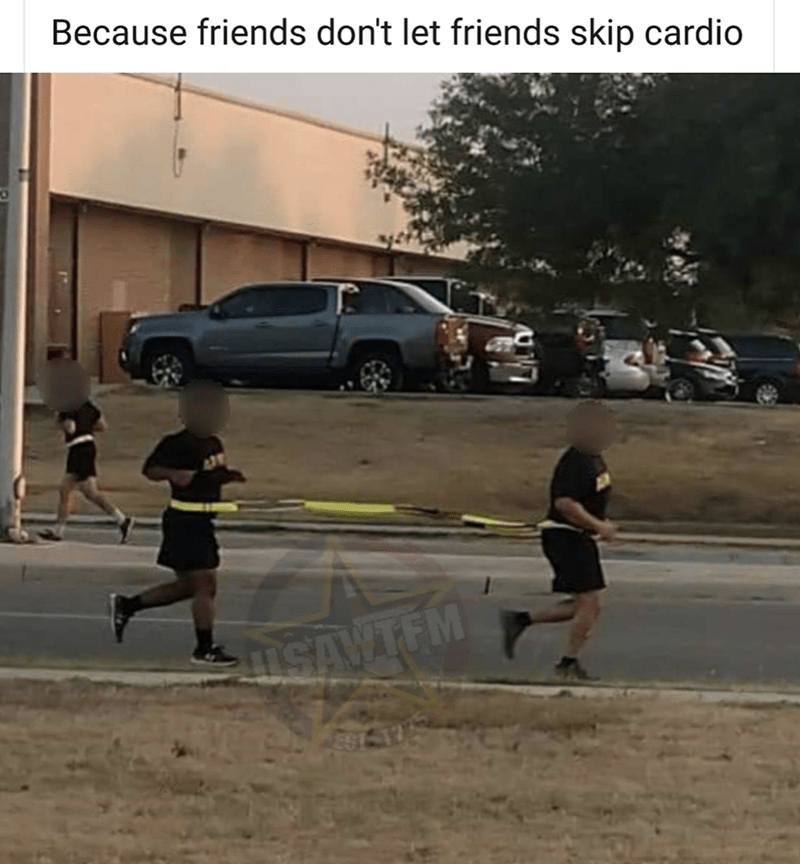 """Pic of two army guys running while attached to a belt, under the caption, """"Because friends don't let friends skip cardio"""""""