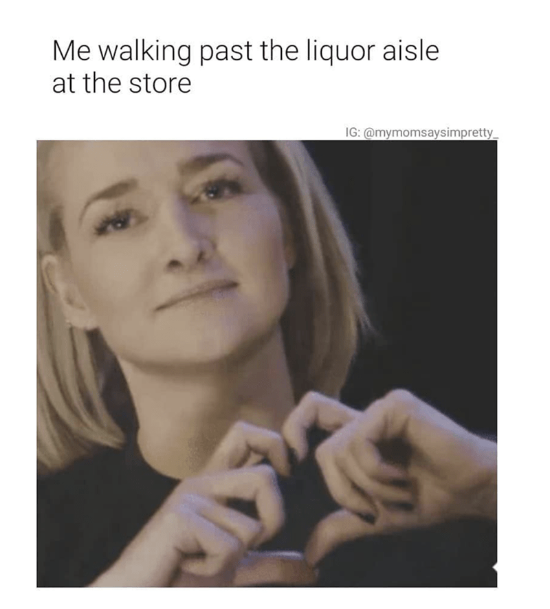 Face - Me walking past the liquor aisle at the store IG:@mymomsaysimpretty