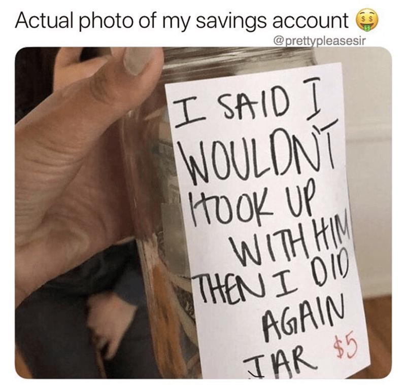 Text - Actual photo of my savings account @prettypleasesir I SAID I WOULONT WITH HN HENI O10 AGAIN TAR $5