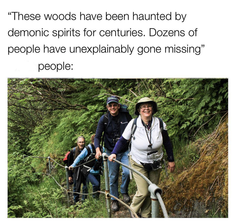 """People in nature - """"These woods have been haunted by demonic spirits for centuries. Dozens of people have unexplainably gone missing"""" people:"""