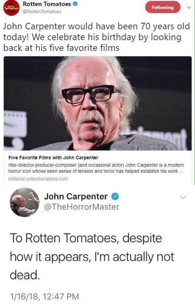 Text - Rotten Tomatoes e Tematio Following @RottenTomatoes John Carpenter would have been 70 years old today! We celebrate his birthday by looking back at his five favorite films Five Favorite Films with John Carpenter riter-director-producer-composer (and occasional actor) John Carpenter is a modern horror icon whose keen sense of tension and terror has helped establish his work.. editorial.rottentomatoes.com John Carpenter @TheHorrorMaster To Rotten Tomatoes, despite how it appears, I'm actual