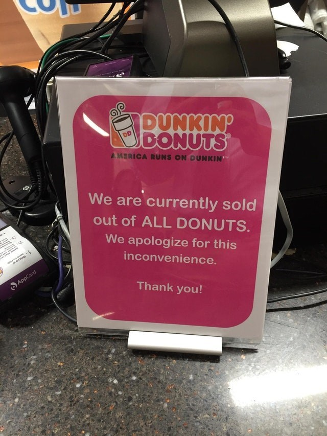 Pink - DUNKIN' DONUTS AMERICA RUNS ON DUNKIN' We are currently sold out of ALL DONUTS. We apologize for this inconvenience. so AppCard Thank you!