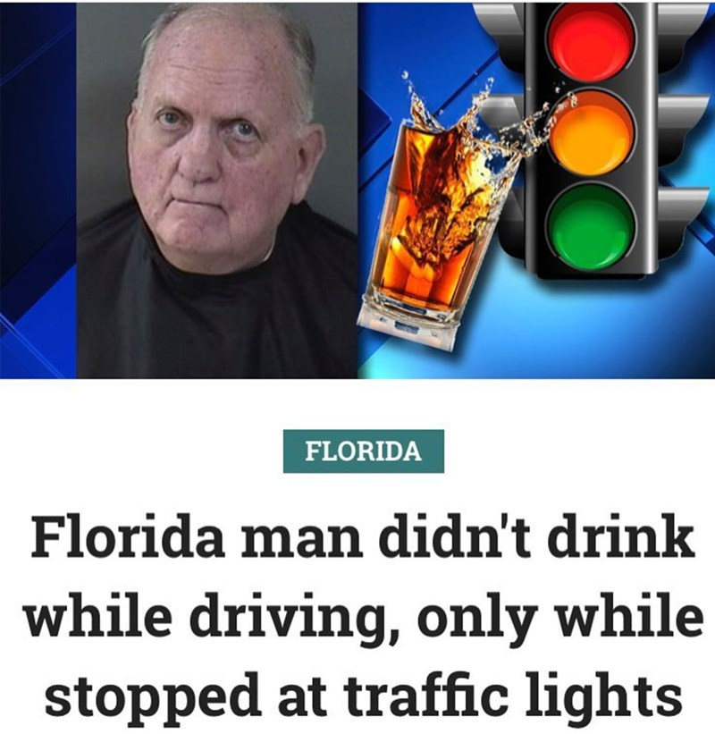 Space - FLORIDA Florida man didn't drink while driving, only while stopped at traffic lights