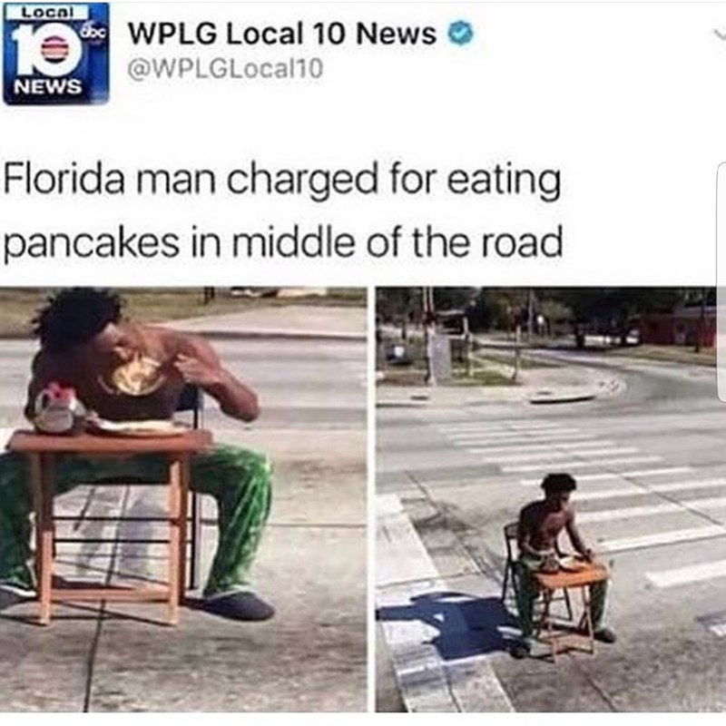 Product - LOcal WPLG Local 10 News @WPLGLocal10 10 NEWS Florida man charged for eating pancakes in middle of the road