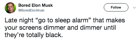 """Text - Bored Elon Musk Follow BoredElonMusk Late night """"go to sleep alarm"""" that makes your screens dimmer and dimmer until they're totally black."""