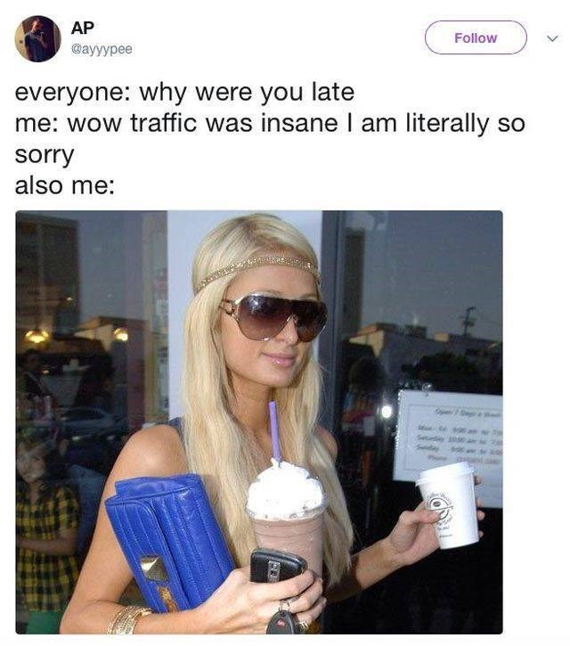 work meme - Eyewear - AP Follow @ayyypee everyone: why were you late me: wow traffic was insane I am literally so sorry also me: