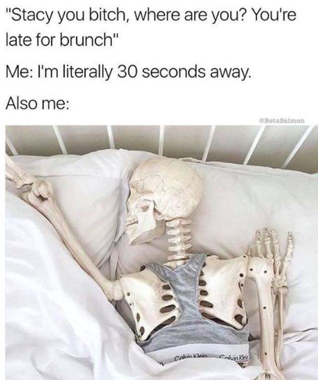 "work meme - Text - ""Stacy you bitch, where are you? You're late for brunch"" Me: I'm literally 30 seconds away. Also me: BataSalmon"