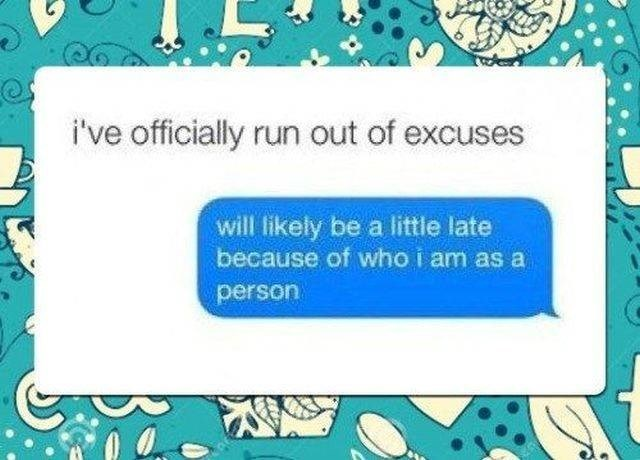 work meme - Text - i've officially run out of excuses will likely be a little late because of who i am as a person