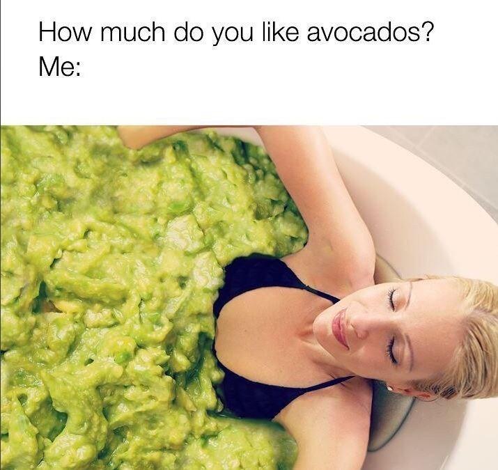 avocado meme - Green - How much do you like avocados? Me: