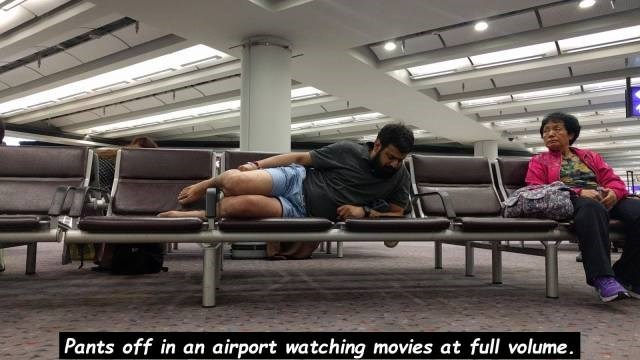Snapshot - | Pants off in an airport watching movies at full volume.