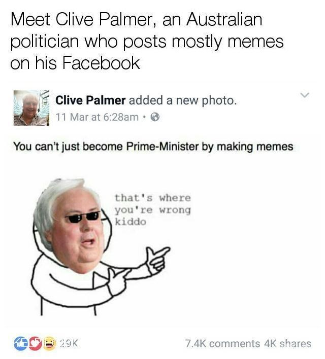 """Meet Clive Palmer, an Australian politician who posts mostly memes on his Facebook"""