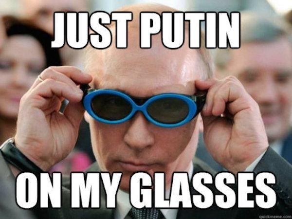 Eyewear - JUST PUTIN ON MY GLASSES quickmeme.com