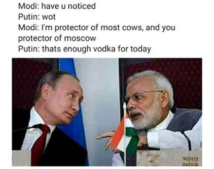 Text - Modi: have u noticed Putin: wot Modi: I'm protector of most cows, and you protector of moscow Putin: thats enough vodka for today INDIA