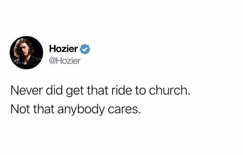 music meme - Text - Hozier @Hozier Never did get that ride to church. Not that anybody cares.