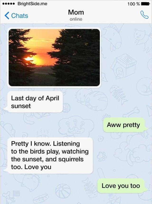 Text - BrightSide.me 100% Mom Chats online Last day of April sunset Aww pretty Pretty I know. Listening to the birds play, watching the sunset, and squirrels too. Love you Love you too