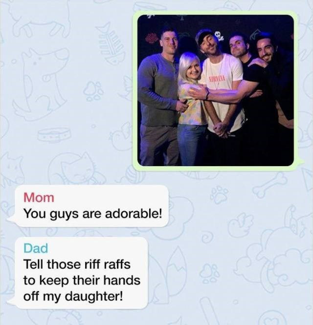 Text - Mom You guys are adorable! Dad Tell those riff raffs to keep their hands off my daughter!
