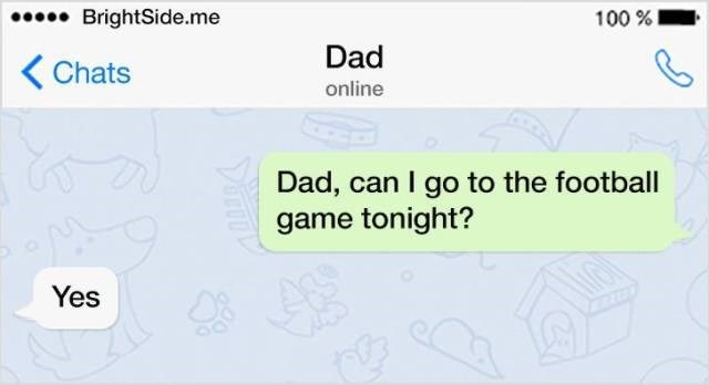Text - BrightSide.me 100% Dad Chats online Dad, can I go to the football game tonight? Yes