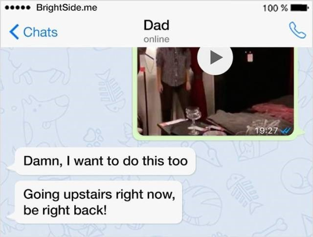 Text - BrightSide.me 100 Dad Chats online 19:27 Damn, I want to do this too Going upstairs right now, be right back!