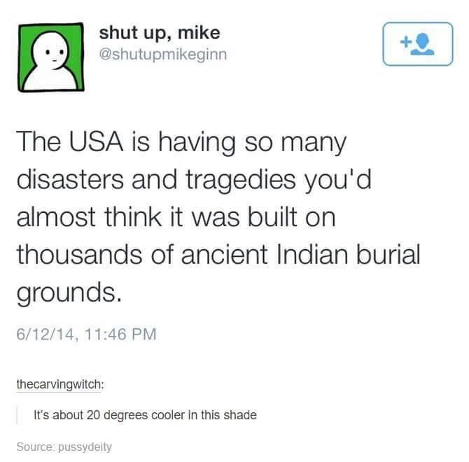 twitter meme about natural disasters on america as if it is built on ancient burial grounds