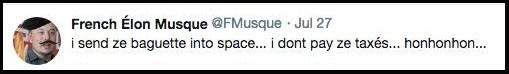 Text - French Élon Musque @FMusque Jul 27 i send ze baguette into space... i dont pay ze taxés... honhonhon...
