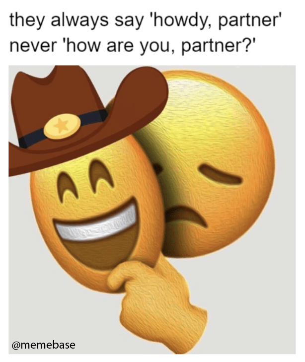 Funny meme about sad emoji hiding behind happy cowboy emoji.