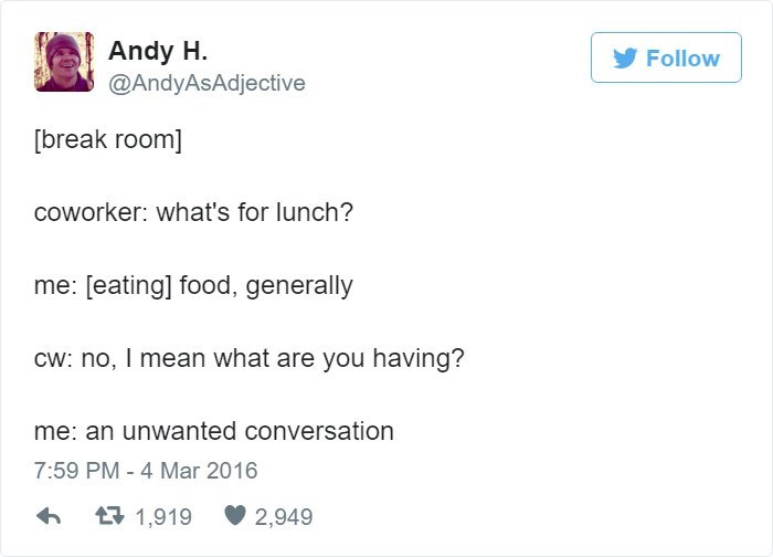 """Coworker asks OP what's for lunch, OP answers 'food,' coworker says, """"No I mean what are you having?"""" OP says, """"An unwanted conversation"""""""