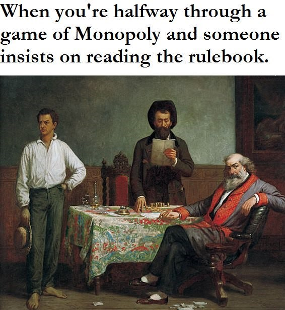 meme image of when playing monopoly and someone reads the rule book