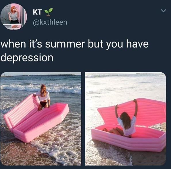 meme - Product - KT @kxthleen when it's summer but you have depression