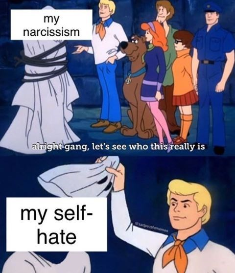 meme - Cartoon - my narcissism alrightgang, let's see who this really is my self- hate adpeoplememes