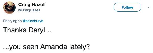 Text - Craig Hazell @CraigHazell Follow Replying to@sainsburys Thanks Daryl... ...you seen Amanda lately?