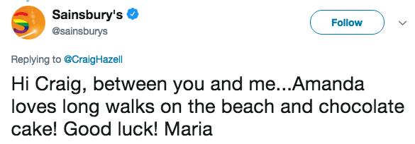 Text - Sainsbury's Follow @sainsburys Replying to @CraighHazell Hi Craig, between you and me...Amanda loves long walks on the beach and chocolate cake! Good luck! Maria
