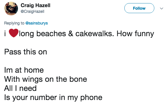 Text - Craig Hazell @CraigHazell Follow Replying to @sainsburys long beaches & cakewalks. How funny Pass this on Im at home With wings on the bone All I need Is your number in my phone
