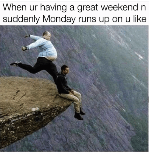 """Pic of a guy about to kick another guy off a cliff under the caption, """"When you're having a great weekend and suddenly Monday runs up on you like"""""""