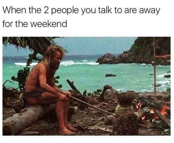meme about having no plans for the weekend with still from the movie Cast Away