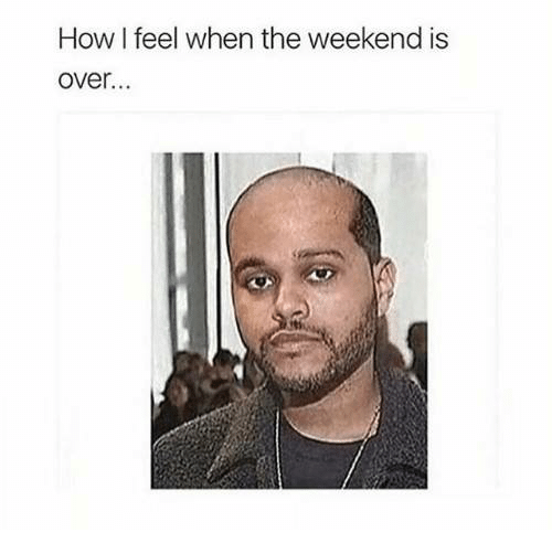 meme about the weekend ending with pic of the singer The Weekend edited to make him balding