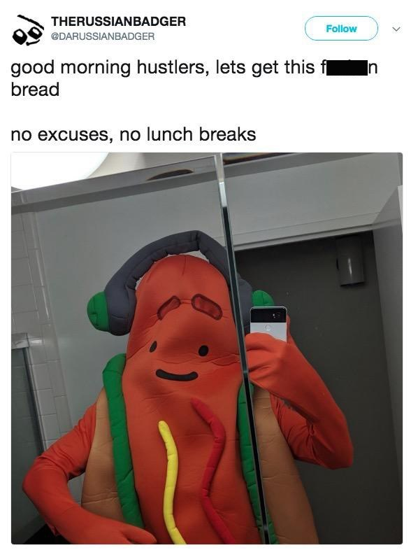 """Pic of a guy in a hotdog suit under the caption, """"Good morning hustlers, let's get this f*ckin' bread. No excuses, no lunch breaks"""""""