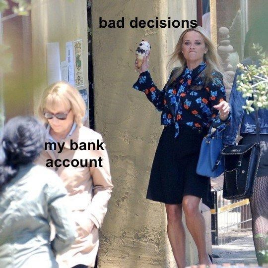 Fashion - bad decisions my bank асcount